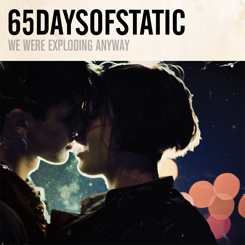 65 Days of Static: We Were Exploding Anyway